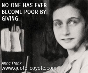 quotes - No one has ever become poor by giving.