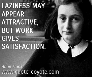 quotes - Laziness may appear attractive, but work gives satisfaction.