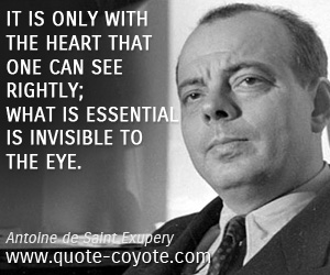 quotes - It is only with the heart that one can see rightly; what is essential is invisible to the eye.