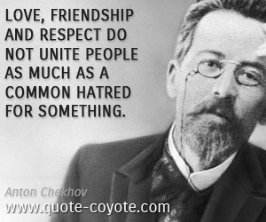Friendship quotes - Love, friendship and respect do not unite people as much as a common hatred for something.