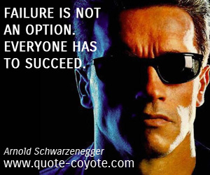 Failure quotes - Failure is not an option. Everyone has to succeed.