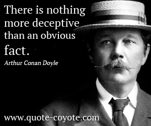 quotes - There is nothing more deceptive than an obvious fact.
