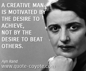 quotes - A creative man is motivated by the desire to achieve, not by the desire to beat others.