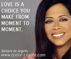 Choice quotes - Love is a choice you make from moment to moment.