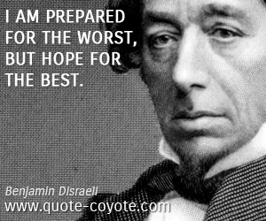 Hope quotes - I am prepared for the worst, but hope for the best.