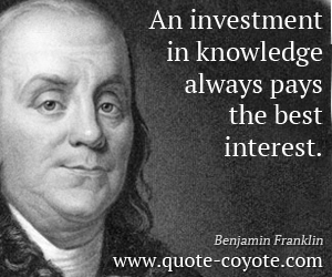 Best quotes - An investment in knowledge always pays the best interest.