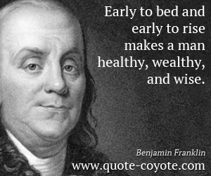 Healthy quotes - Early to bed and early to rise makes a man healthy, wealthy, and wise.