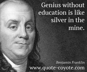 quotes - Genius without education is like silver in the mine.