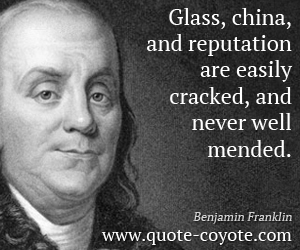 quotes - Glass, china, and reputation are easily cracked, and never well mended.