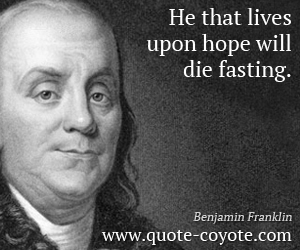 quotes - He that lives upon hope will die fasting.