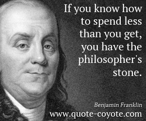 quotes - If you know how to spend less than you get, you have the philosopher's stone.