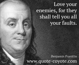 Love quotes - Love your enemies, for they shall tell you all your faults.