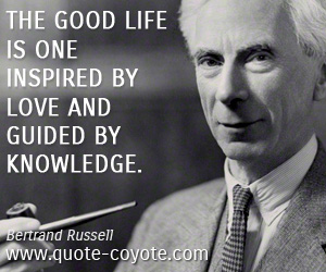 quotes - The good life is one inspired by love and guided by knowledge.