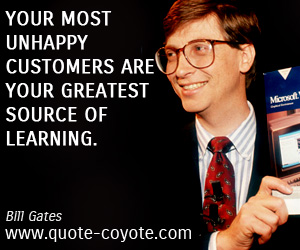 Customers quotes - Your most unhappy customers are your greatest source of learning.