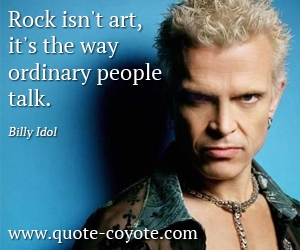quotes - Rock isn't art, it's the way ordinary people talk.
