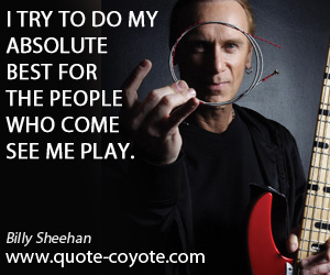 Try quotes - I try to do my absolute best for the people who come see me play.