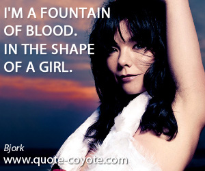 Fountain quotes - I'm a fountain of blood. In the shape of a girl.