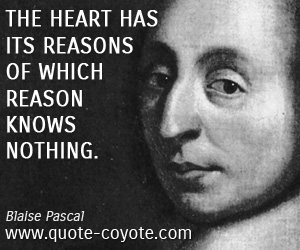 quotes - The heart has its reasons of which reason knows nothing.