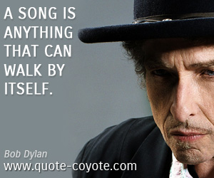 quotes - A song is anything that can walk by itself.