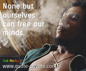 quotes - None but ourselves can free our minds.