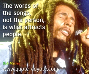 quotes - The words of the songs, not the person, is what attracts people.