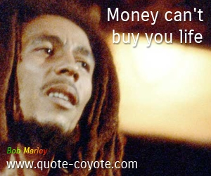 Life quotes - Money can't buy you life