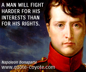 quotes - A man will fight harder for his interests than for his rights.