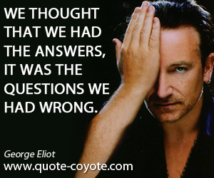 Answers quotes - We thought that we had the answers, it was the questions we had wrong.