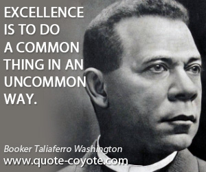 Thing quotes - Excellence is to do a common thing in an uncommon way.