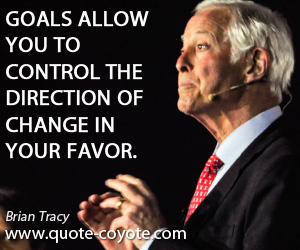 Direction quotes - Goals allow you to control the direction of change in your favor.