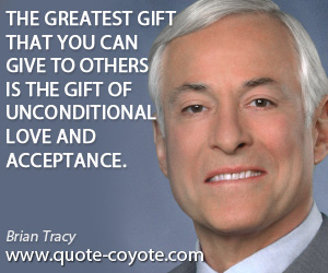 Gift quotes - The greatest gift that you can give to others is the gift of unconditional love and acceptance.