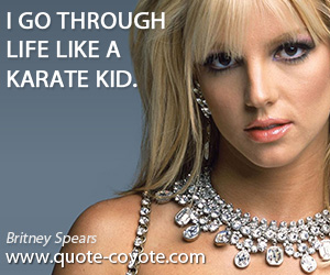 quotes - I go through life like a Karate Kid.