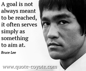 quotes - <p>A goal is not always meant to be reached, it often serves simply as something to aim at.</p>