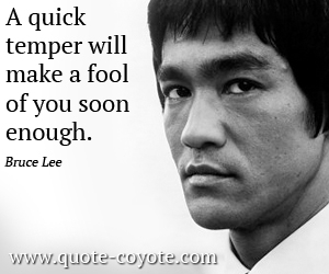 quotes - A quick temper will make a fool of you soon enough.