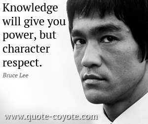 quotes - Knowledge will give you power, but character respect.