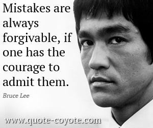 quotes - Mistakes are always forgivable, if one has the courage to admit them.