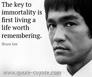 Life quotes - The key to immortality is first living a life worth remembering.