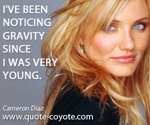 quotes - I've been noticing gravity since I was very young.