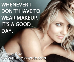 quotes - Whenever I don't' have to wear makeup, it's a good day.