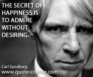 Happiness quotes - The secret of happiness is to admire without desiring.