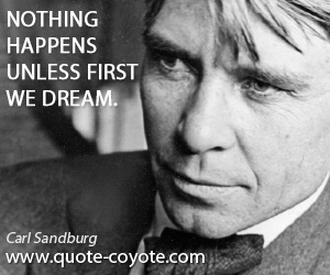 Dream quotes - Nothing happens unless first we dream.