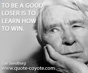 quotes - To be a good loser is to learn how to win.
