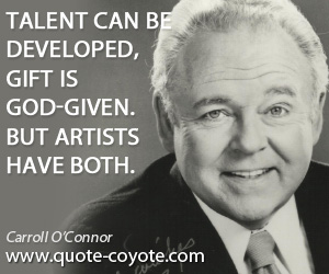 God quotes - Talent can be developed, gift is God-given. But artists have both.
