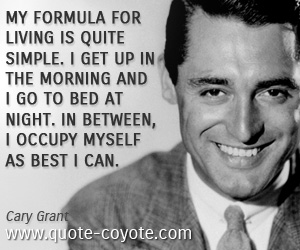 Formula quotes - My formula for living is quite simple. I get up in the morning and I go to bed at night. In between, I occupy myself as best I can.