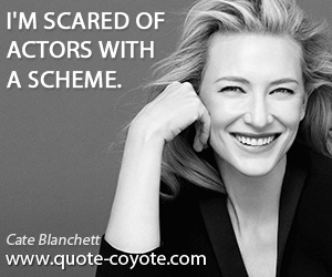 quotes - I'm scared of actors with a scheme.