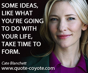 Idea quotes - Some ideas, like what you're going to do with your life, take time to form.