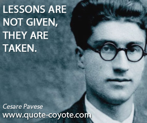 Taken quotes - Lessons are not given, they are taken.
