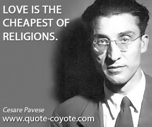 Cheapest quotes - Love is the cheapest of religions.