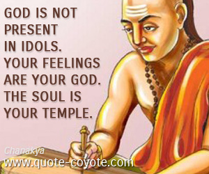 Feelings quotes - God is not present in idols. Your feelings are your god. The soul is your temple.