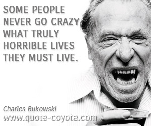 Horrible quotes - Some people never go crazy, What truly horrible lives they must live.